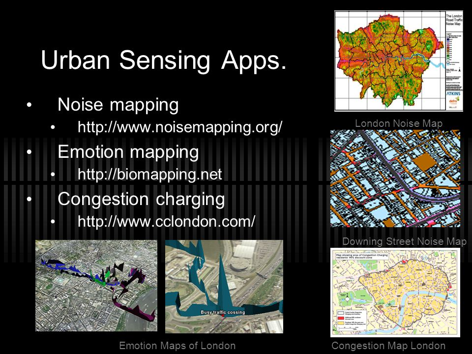 Urban Sensing Apps. Noise mapping Emotion mapping Congestion charging