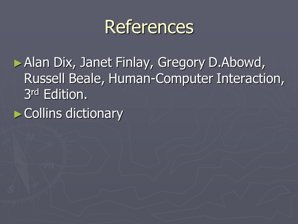 References Alan Dix, Janet Finlay, Gregory D.Abowd, Russell Beale, Human-Computer Interaction, 3rd Edition.