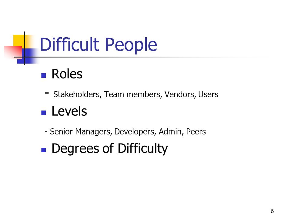 Difficult People Roles - Stakeholders, Team members, Vendors, Users