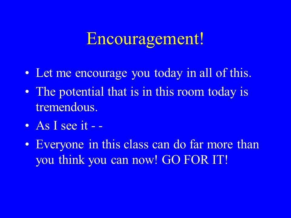 Encouragement! Let me encourage you today in all of this.