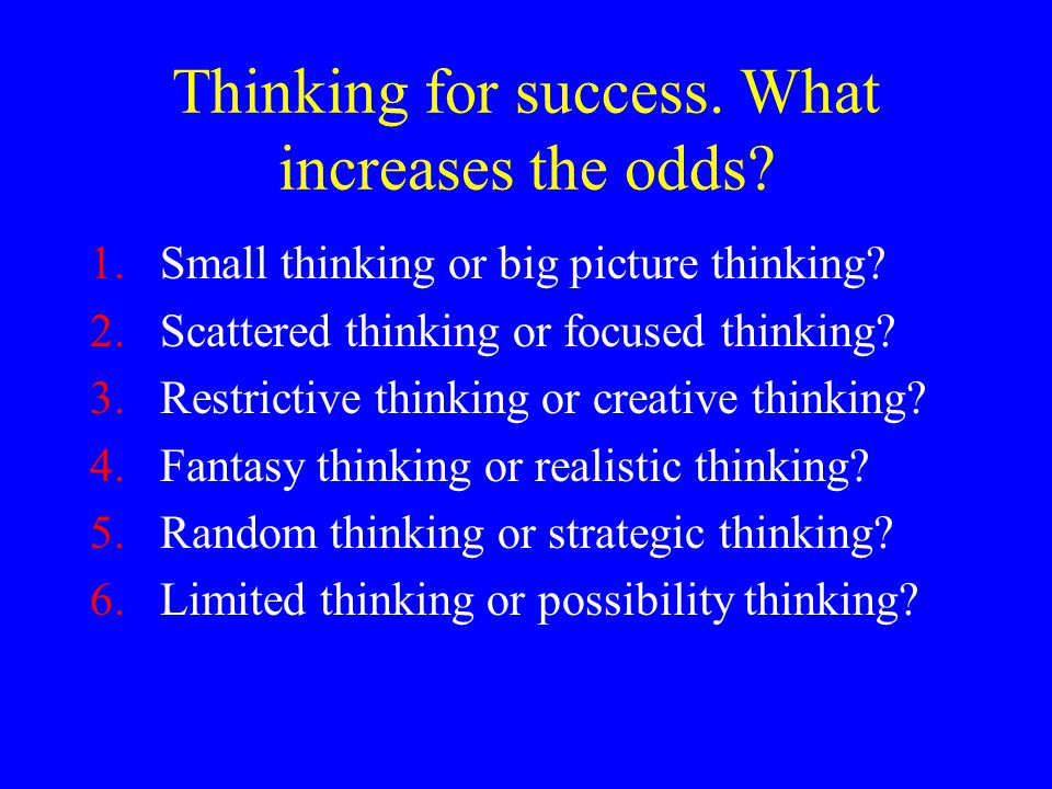 Thinking for success. What increases the odds