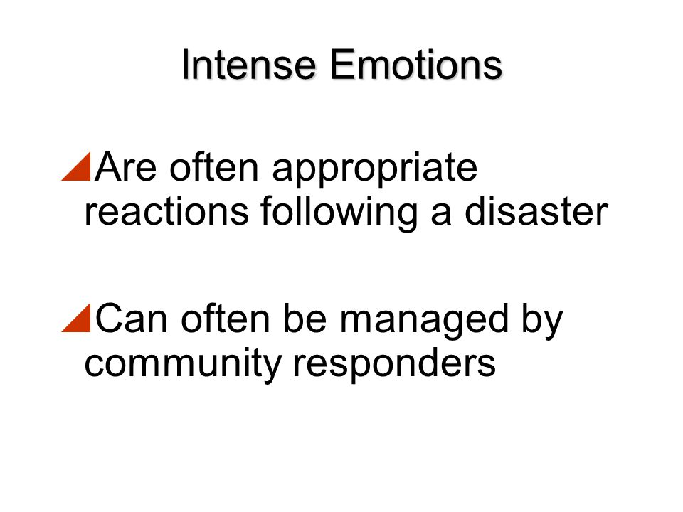 Intense Emotions Are often appropriate reactions following a disaster