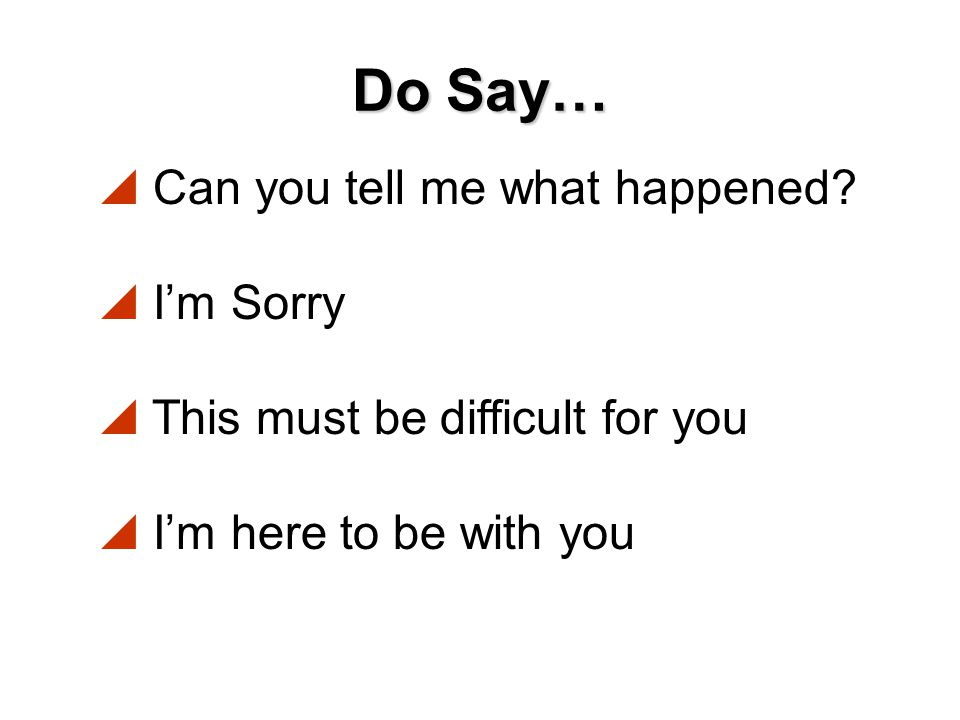 Do Say… Can you tell me what happened I'm Sorry