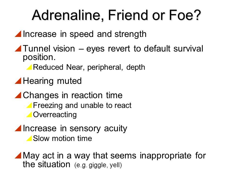 Adrenaline, Friend or Foe