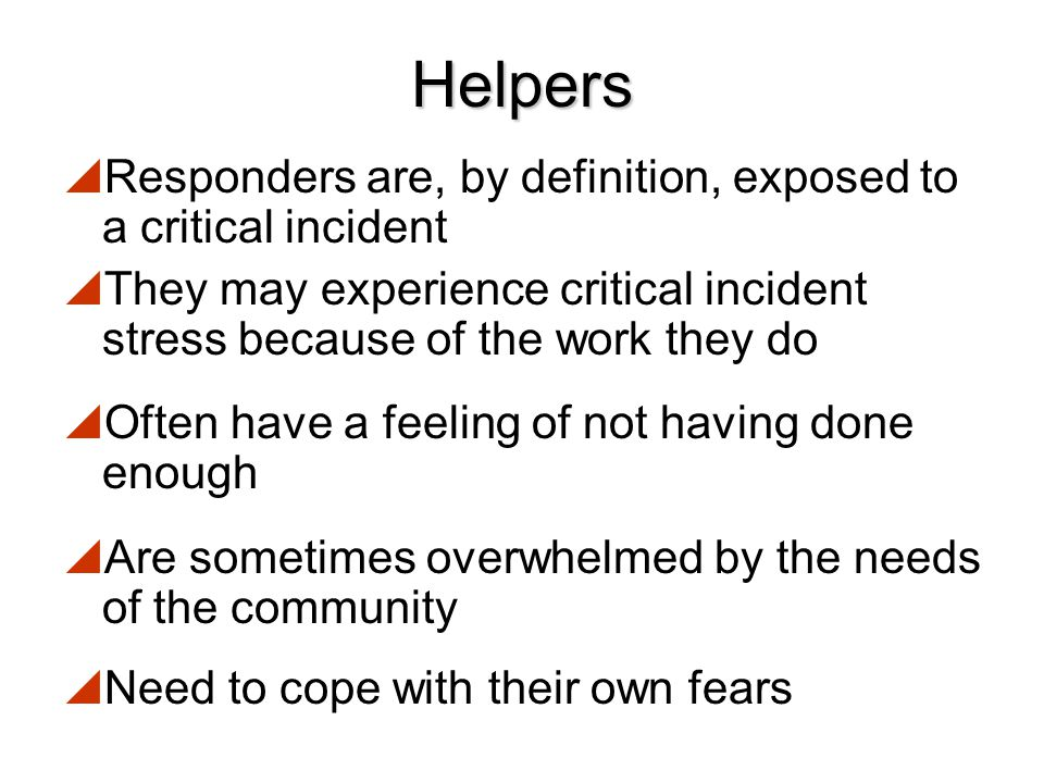 Helpers Responders are, by definition, exposed to a critical incident