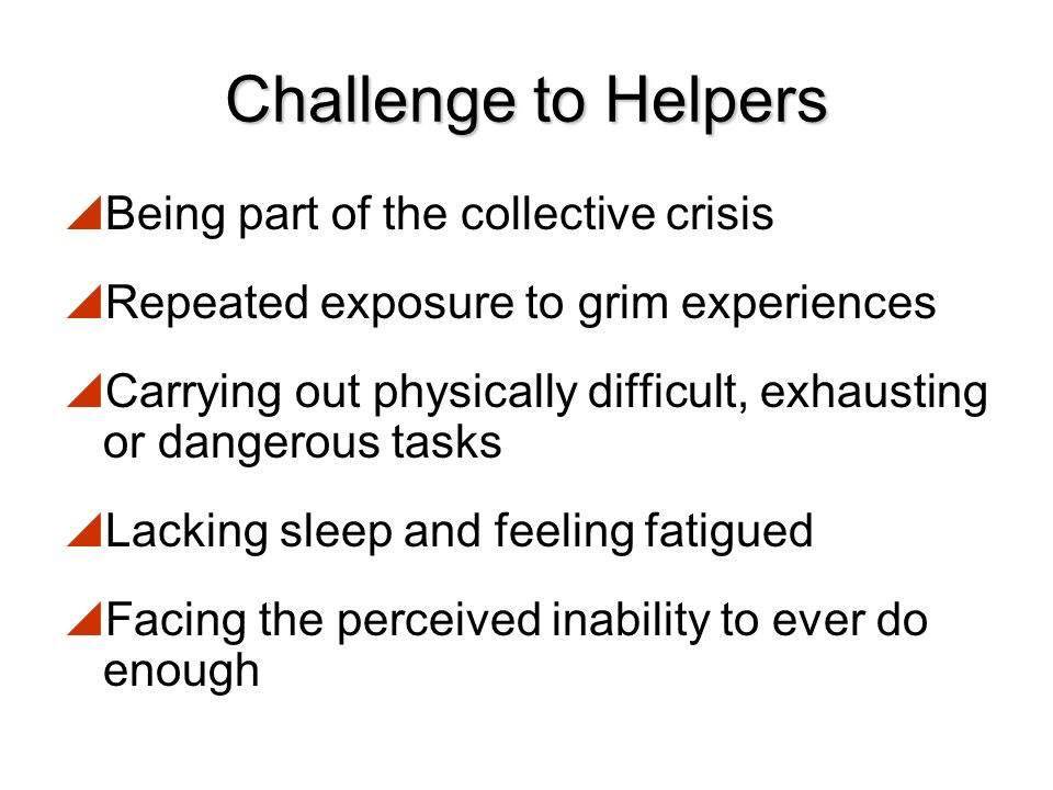 Challenge to Helpers Being part of the collective crisis