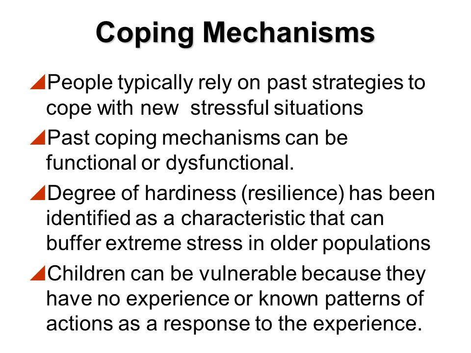 Coping Mechanisms People typically rely on past strategies to cope with new stressful situations.