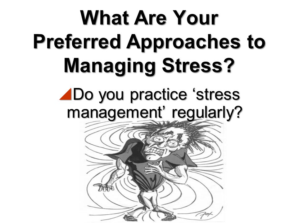 What Are Your Preferred Approaches to Managing Stress