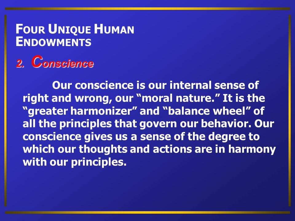 FOUR UNIQUE HUMAN ENDOWMENTS 2. Conscience