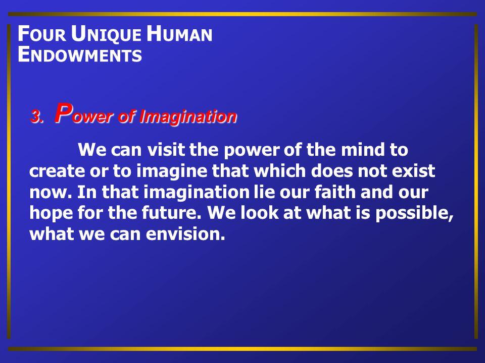 FOUR UNIQUE HUMAN ENDOWMENTS 3. Power of Imagination
