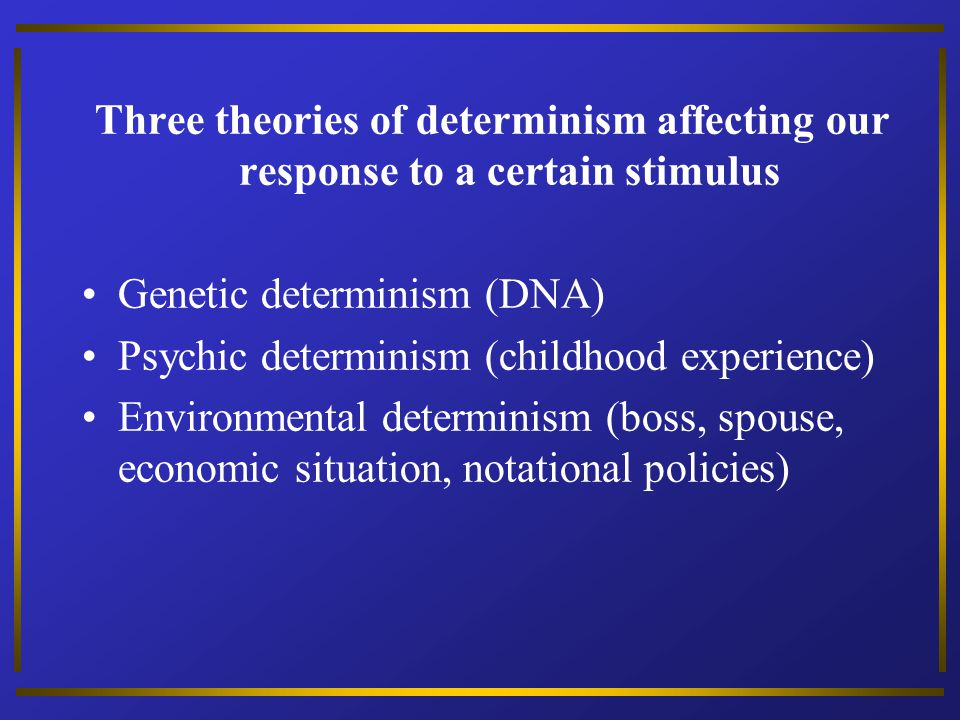 Three theories of determinism affecting our response to a certain stimulus