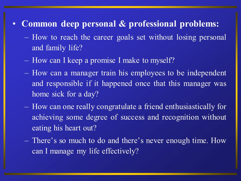 Common deep personal & professional problems: