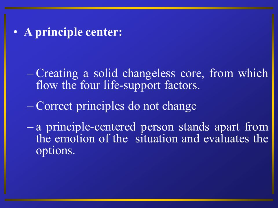 A principle center: Creating a solid changeless core, from which flow the four life-support factors.