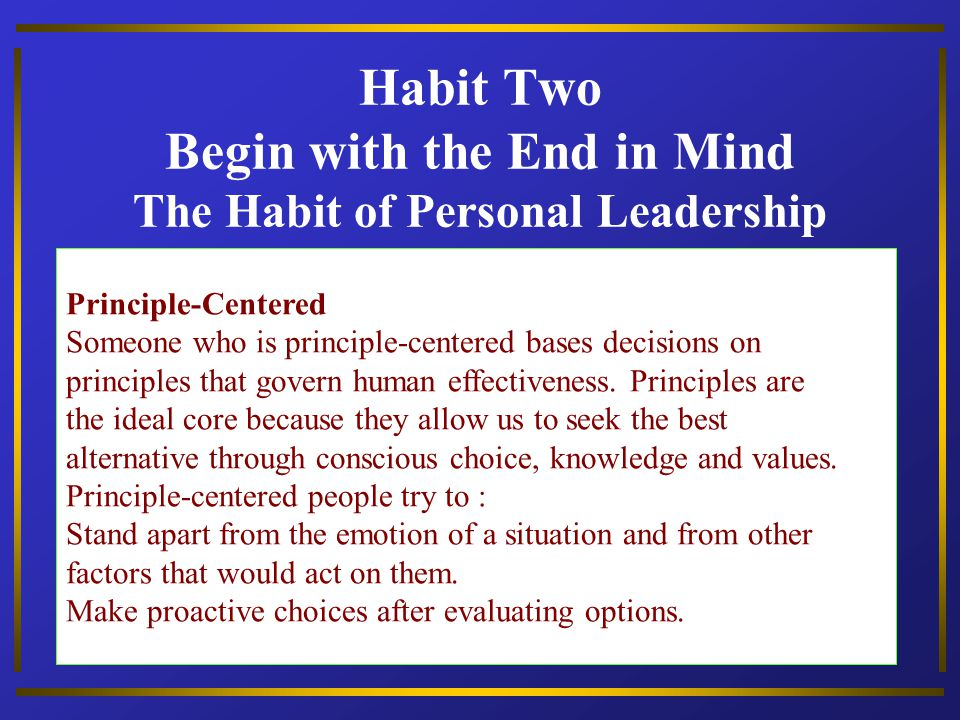 Habit Two Begin with the End in Mind The Habit of Personal Leadership