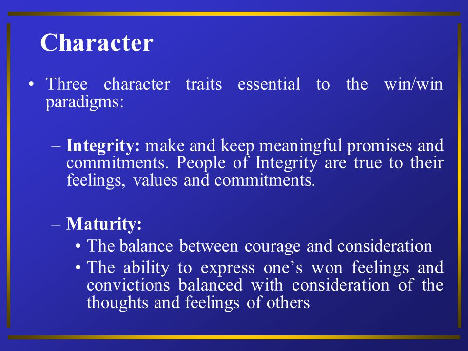 Character Three character traits essential to the win/win paradigms: