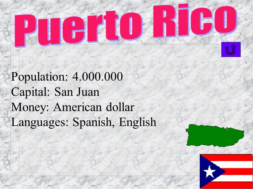 Puerto Rico Population: 4.000.000 Capital: San Juan