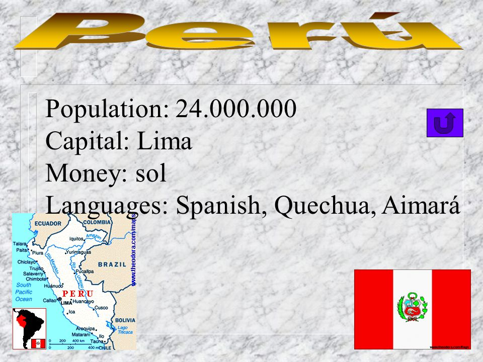 Perú Population: 24.000.000 Capital: Lima Money: sol