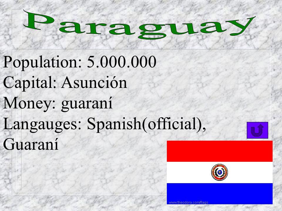 Paraguay Population: 5.000.000 Capital: Asunción Money: guaraní