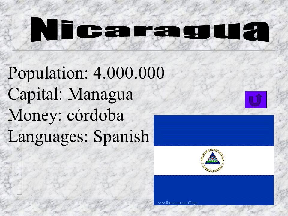 Nicaragua Population: 4.000.000 Capital: Managua Money: córdoba Languages: Spanish