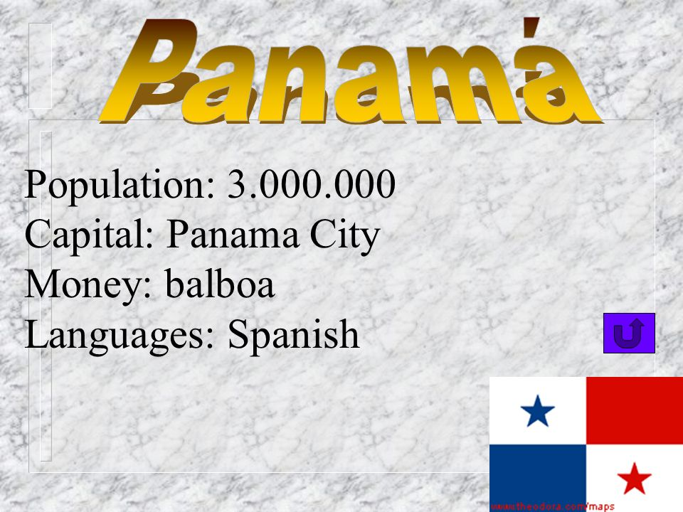 Population: 3.000.000 Capital: Panama City Money: balboa