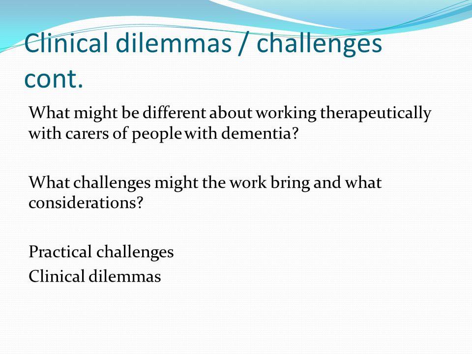 Clinical dilemmas / challenges cont.