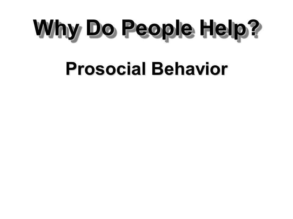 Why Do People Help Prosocial Behavior