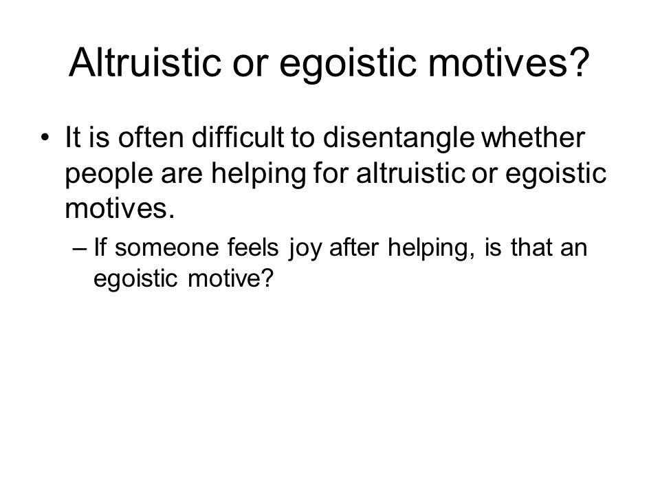 Altruistic or egoistic motives