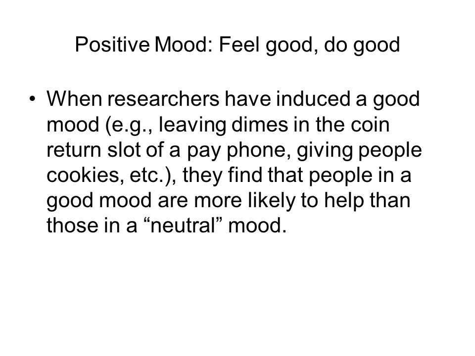 Positive Mood: Feel good, do good