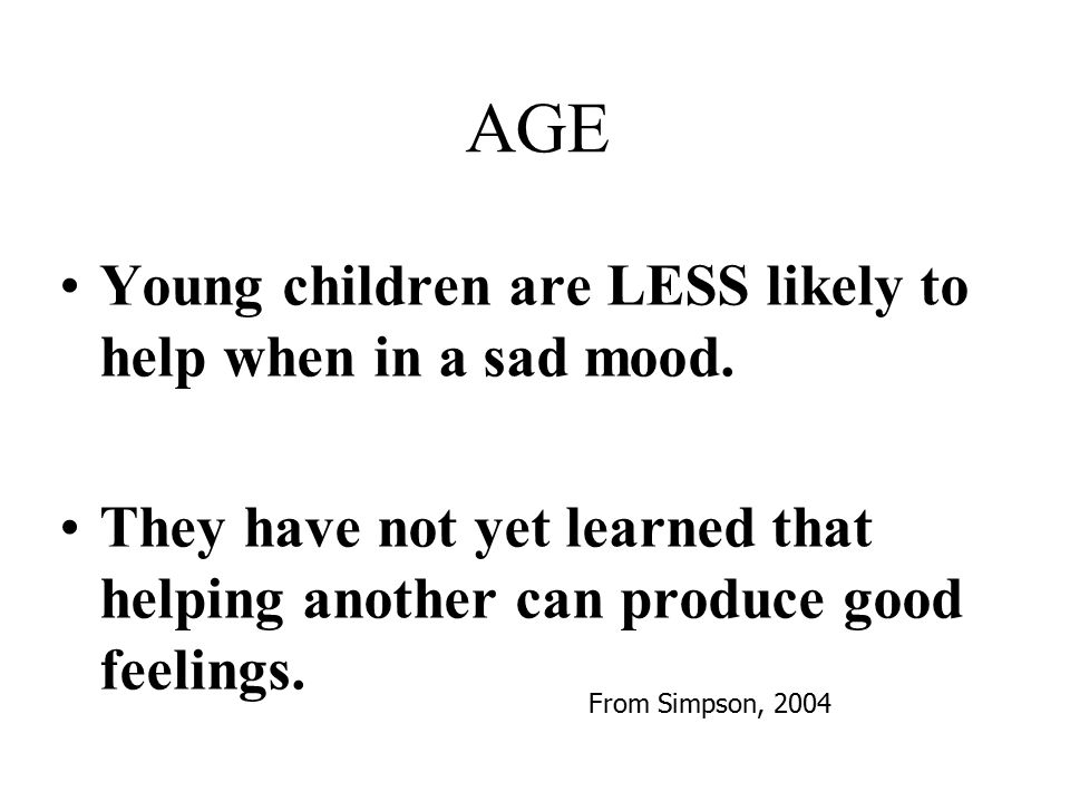 AGE Young children are LESS likely to help when in a sad mood.