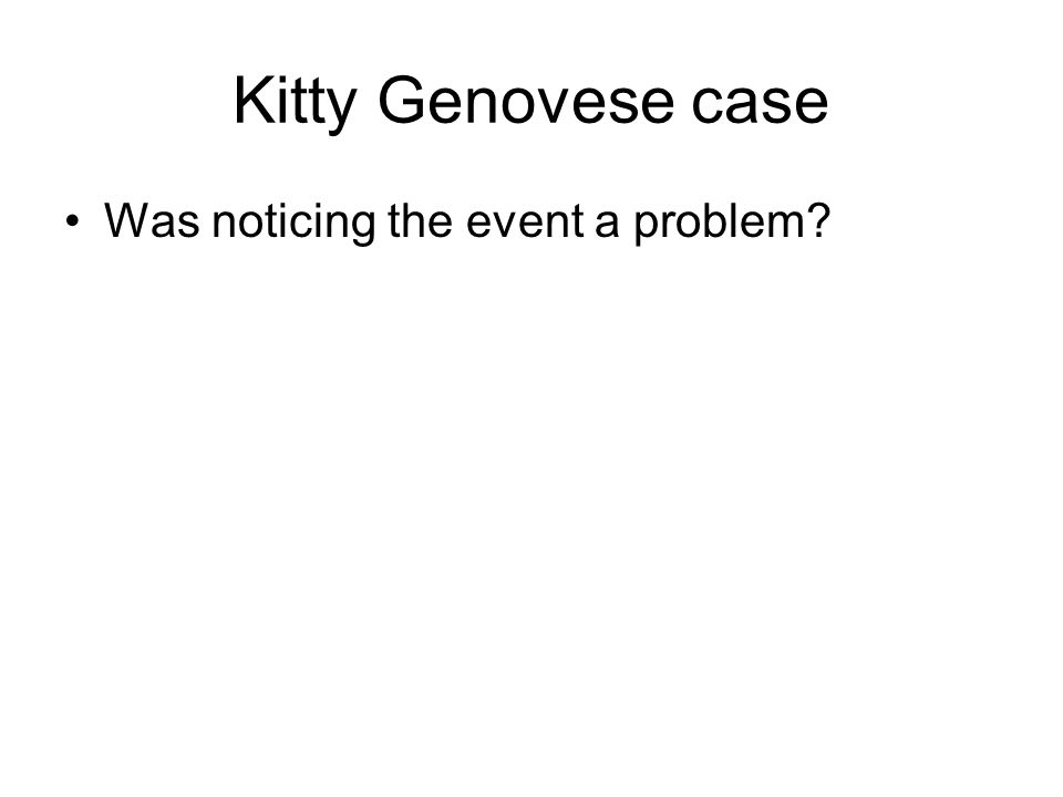 Kitty Genovese case Was noticing the event a problem