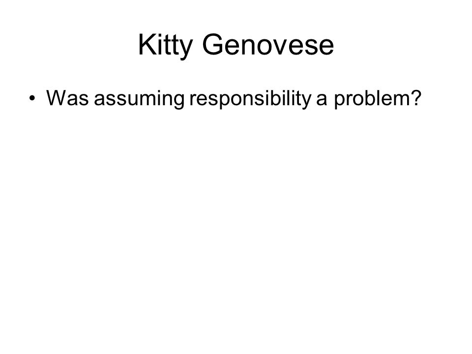 Kitty Genovese Was assuming responsibility a problem