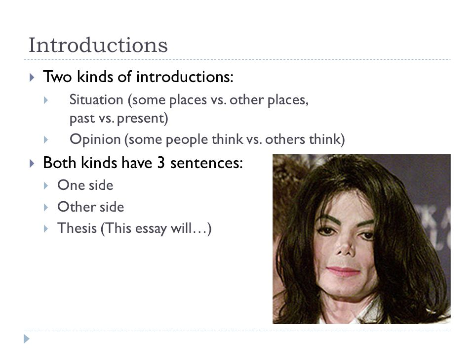 Introductions Two kinds of introductions: Both kinds have 3 sentences: