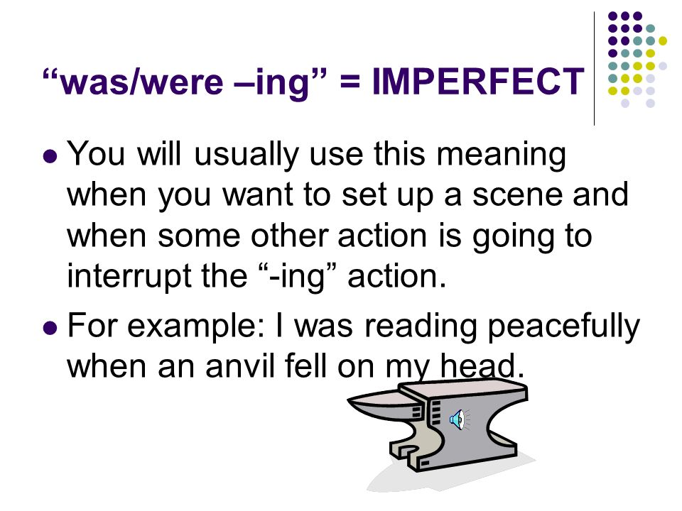 was/were –ing = IMPERFECT