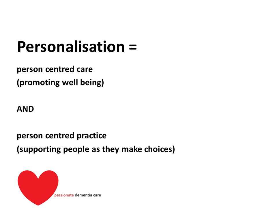 Personalisation = person centred care (promoting well being) AND person centred practice (supporting people as they make choices)