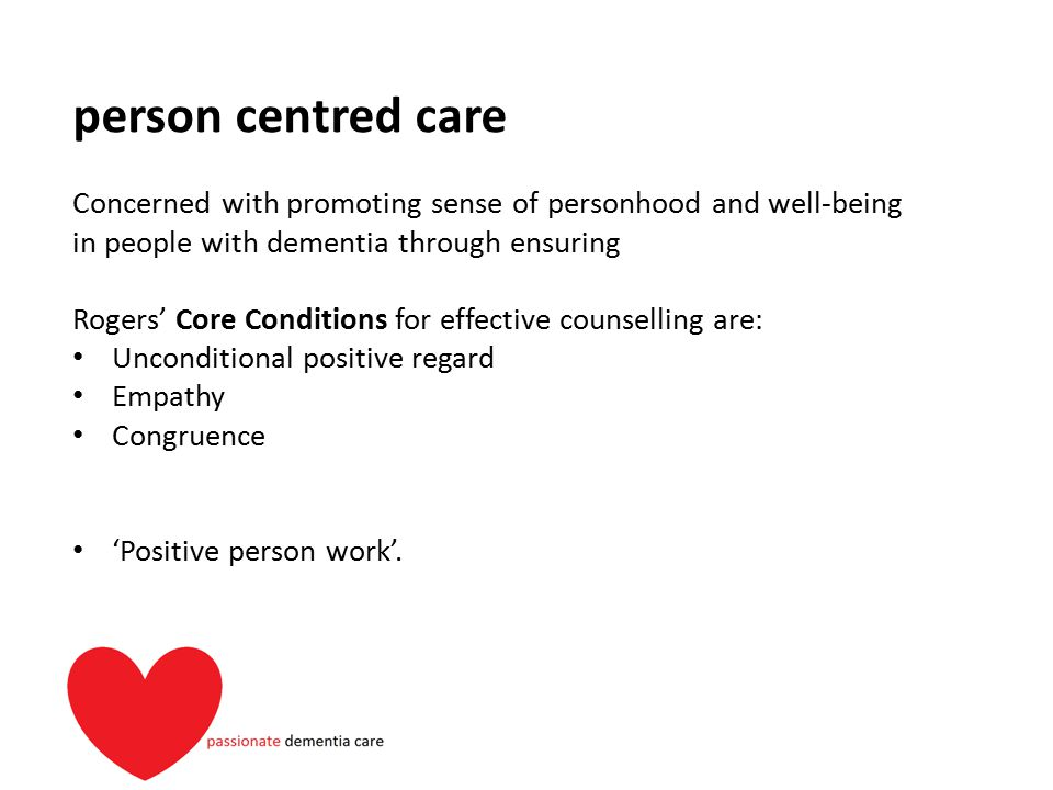 person centred care Concerned with promoting sense of personhood and well-being. in people with dementia through ensuring.