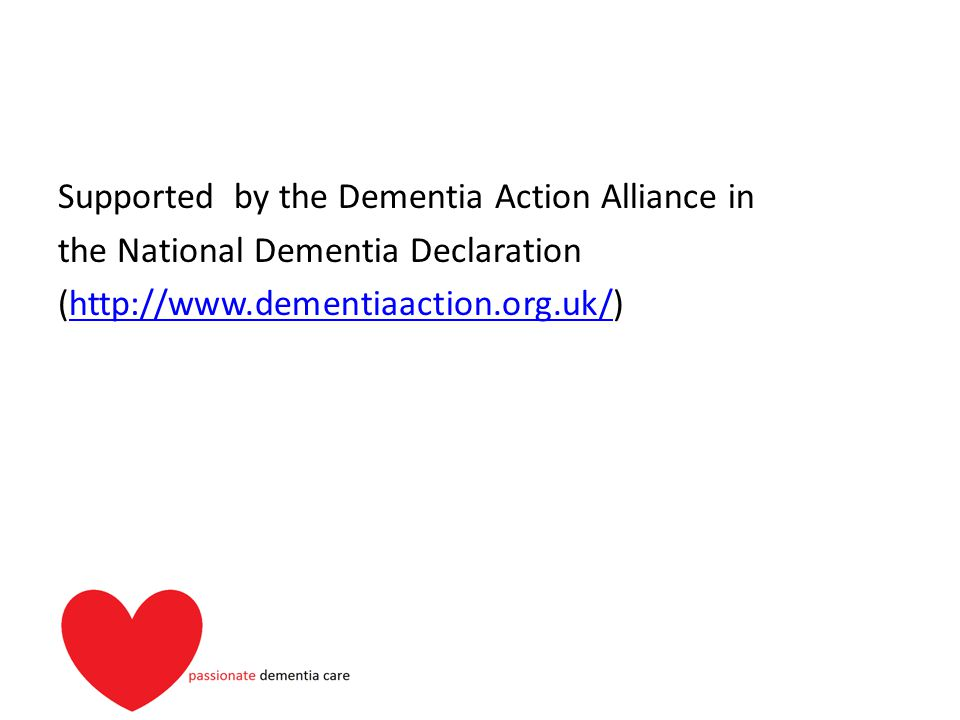 Supported by the Dementia Action Alliance in the National Dementia Declaration (http://www.dementiaaction.org.uk/)