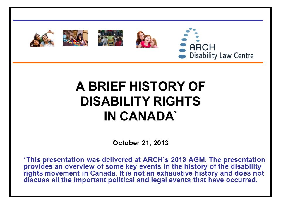 A BRIEF HISTORY OF DISABILITY RIGHTS IN CANADA*