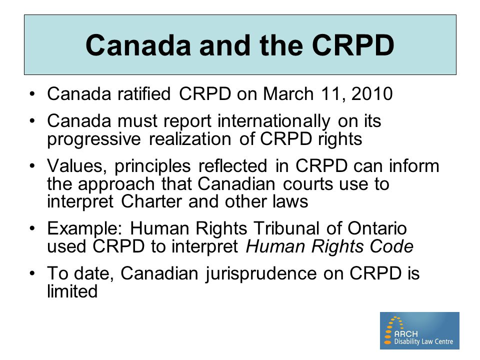 Canada and the CRPD Canada ratified CRPD on March 11, 2010