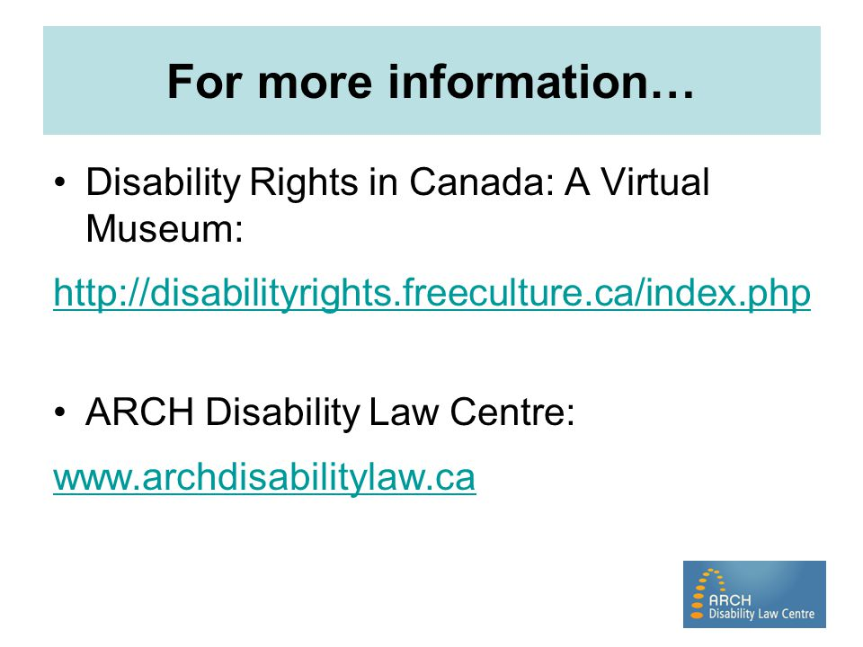 For more information… Disability Rights in Canada: A Virtual Museum: