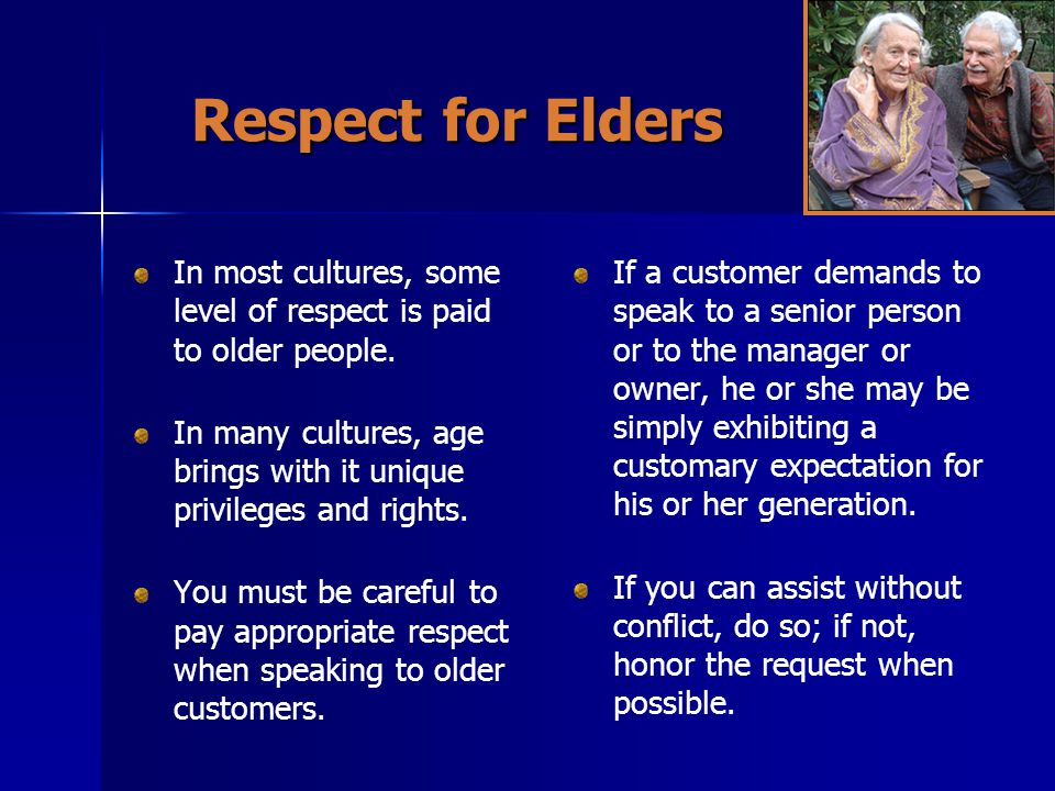 Respect for Elders In most cultures, some level of respect is paid to older people.