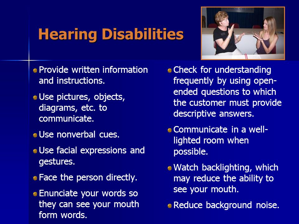 Hearing Disabilities Provide written information and instructions.