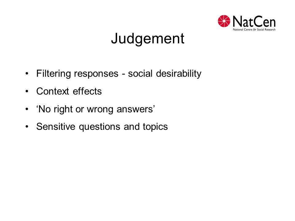 Judgement Filtering responses - social desirability Context effects