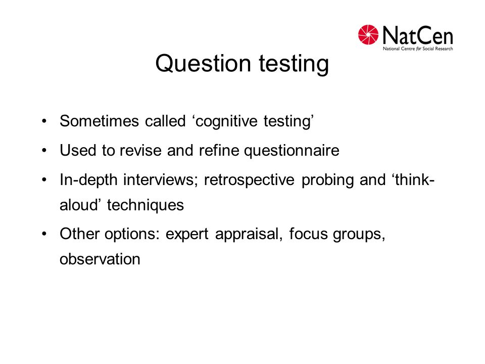 Question testing Sometimes called 'cognitive testing'