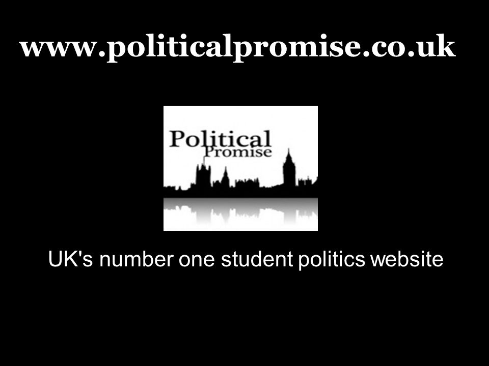 www.politicalpromise.co.uk UK s number one student politics website