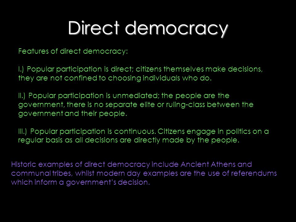 Direct democracy Features of direct democracy:
