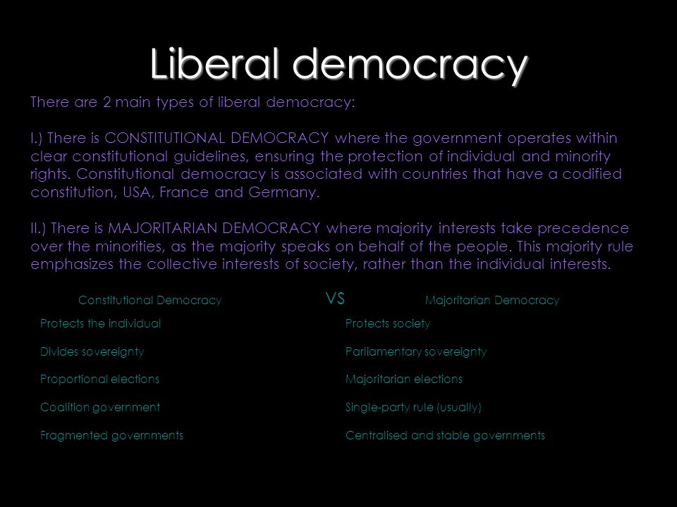 Liberal democracy There are 2 main types of liberal democracy: