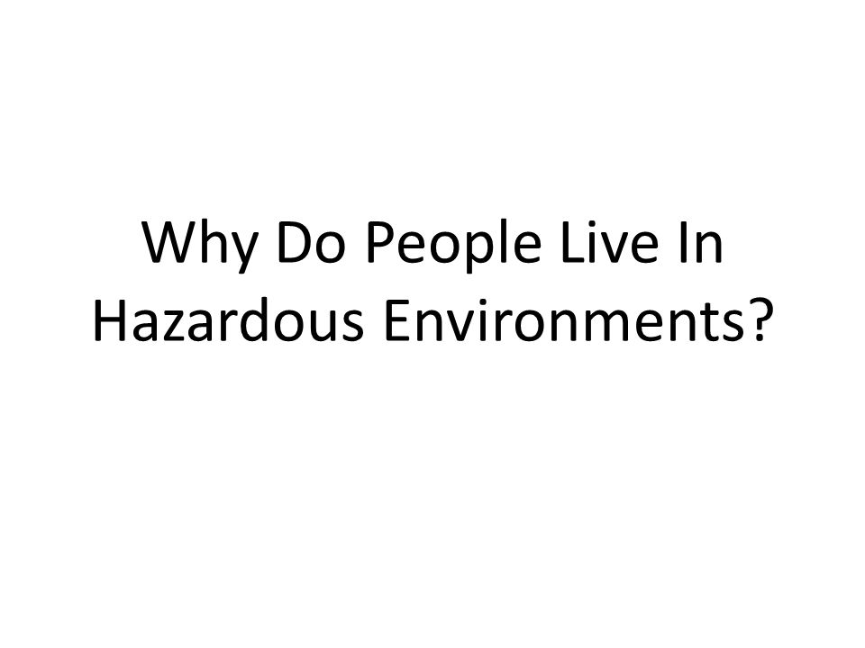 Why Do People Live In Hazardous Environments