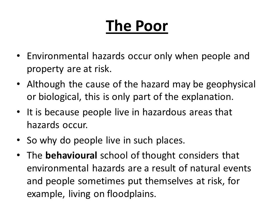 The Poor Environmental hazards occur only when people and property are at risk.
