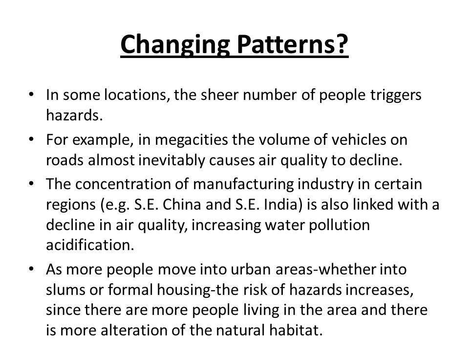 Changing Patterns In some locations, the sheer number of people triggers hazards.