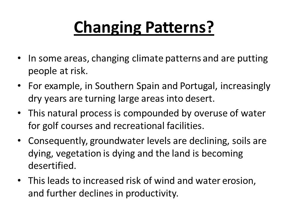 Changing Patterns In some areas, changing climate patterns and are putting people at risk.